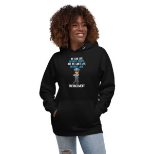 We Can't Live Without Law Enforcement  Unisex Hoodie